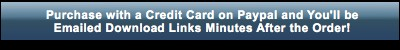 Purchase With a Credit Card and receive download links minutes after the order